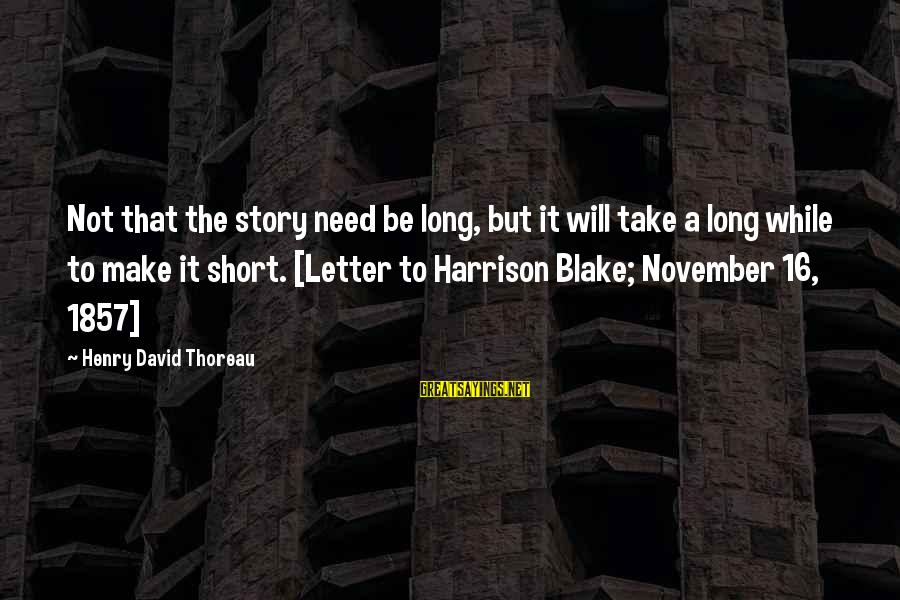November 16 Sayings By Henry David Thoreau: Not that the story need be long, but it will take a long while to