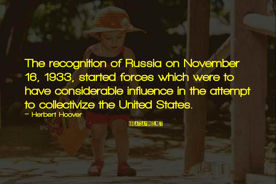 November 16 Sayings By Herbert Hoover: The recognition of Russia on November 16, 1933, started forces which were to have considerable