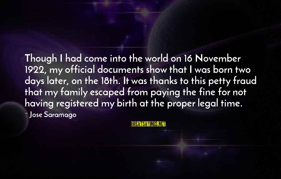 November 16 Sayings By Jose Saramago: Though I had come into the world on 16 November 1922, my official documents show