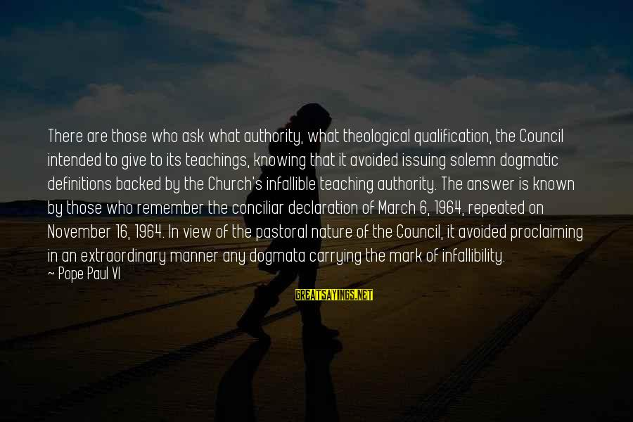 November 16 Sayings By Pope Paul VI: There are those who ask what authority, what theological qualification, the Council intended to give