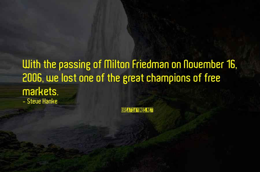 November 16 Sayings By Steve Hanke: With the passing of Milton Friedman on November 16, 2006, we lost one of the