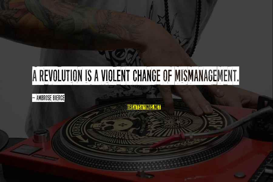Nsesene Sayings By Ambrose Bierce: A revolution is a violent change of mismanagement.