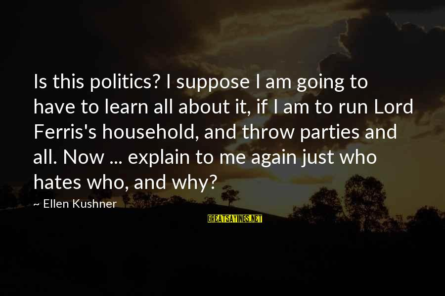 Nsesene Sayings By Ellen Kushner: Is this politics? I suppose I am going to have to learn all about it,