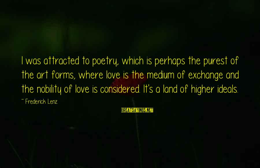 Nsesene Sayings By Frederick Lenz: I was attracted to poetry, which is perhaps the purest of the art forms, where
