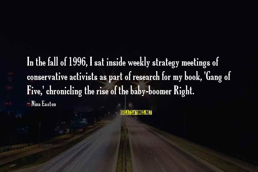 Nsesene Sayings By Nina Easton: In the fall of 1996, I sat inside weekly strategy meetings of conservative activists as