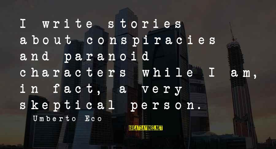 Nsesene Sayings By Umberto Eco: I write stories about conspiracies and paranoid characters while I am, in fact, a very