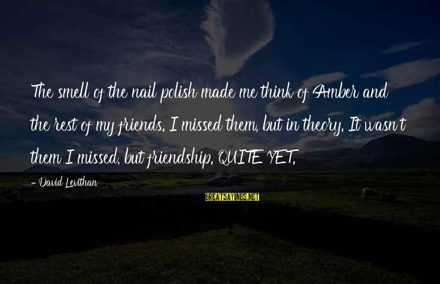 Ntunericul Sayings By David Levithan: The smell of the nail polish made me think of Amber and the rest of