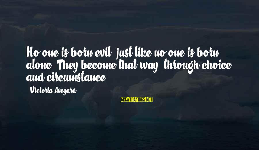 Ntunericul Sayings By Victoria Aveyard: No one is born evil, just like no one is born alone. They become that