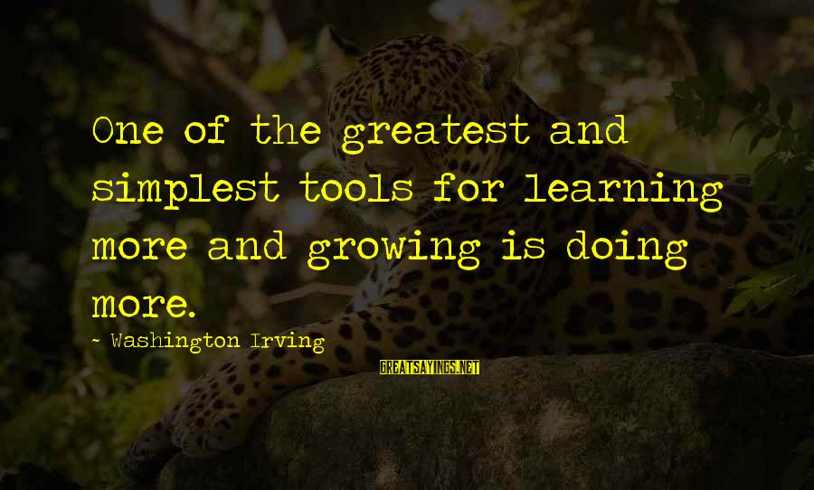 Ntunericul Sayings By Washington Irving: One of the greatest and simplest tools for learning more and growing is doing more.