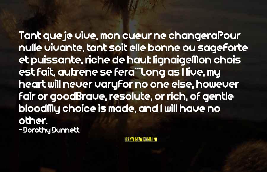 Nulle Sayings By Dorothy Dunnett: Tant que je vive, mon cueur ne changeraPour nulle vivante, tant soit elle bonne ou