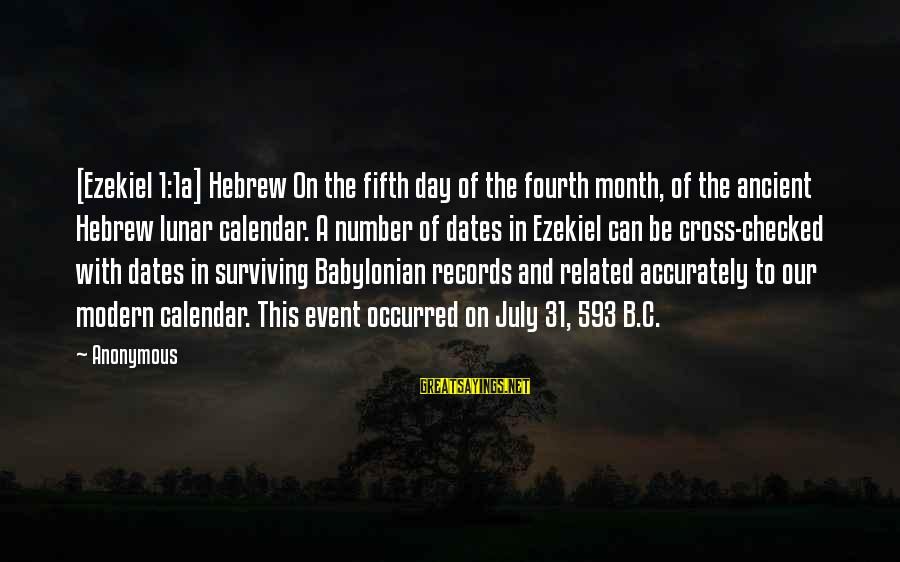 Number 31 Sayings By Anonymous: [Ezekiel 1:1a] Hebrew On the fifth day of the fourth month, of the ancient Hebrew