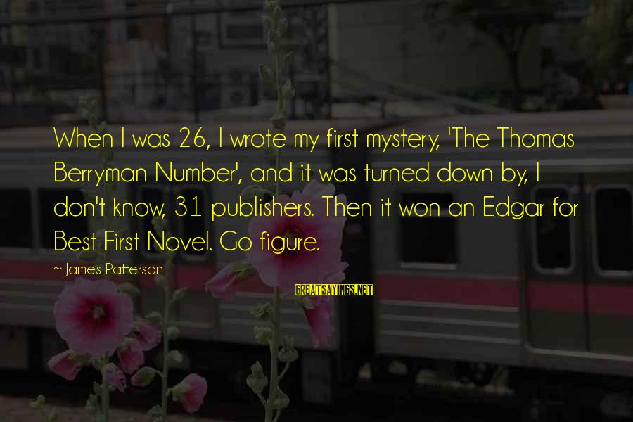 Number 31 Sayings By James Patterson: When I was 26, I wrote my first mystery, 'The Thomas Berryman Number', and it