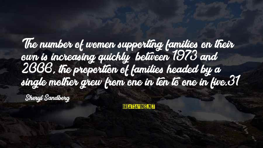 Number 31 Sayings By Sheryl Sandberg: The number of women supporting families on their own is increasing quickly; between 1973 and