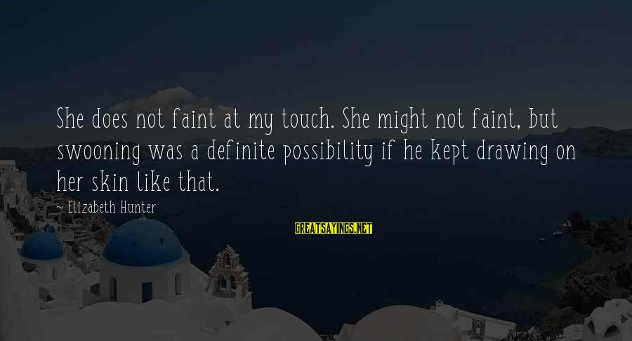 Nuri Muhammad Sayings By Elizabeth Hunter: She does not faint at my touch. She might not faint, but swooning was a