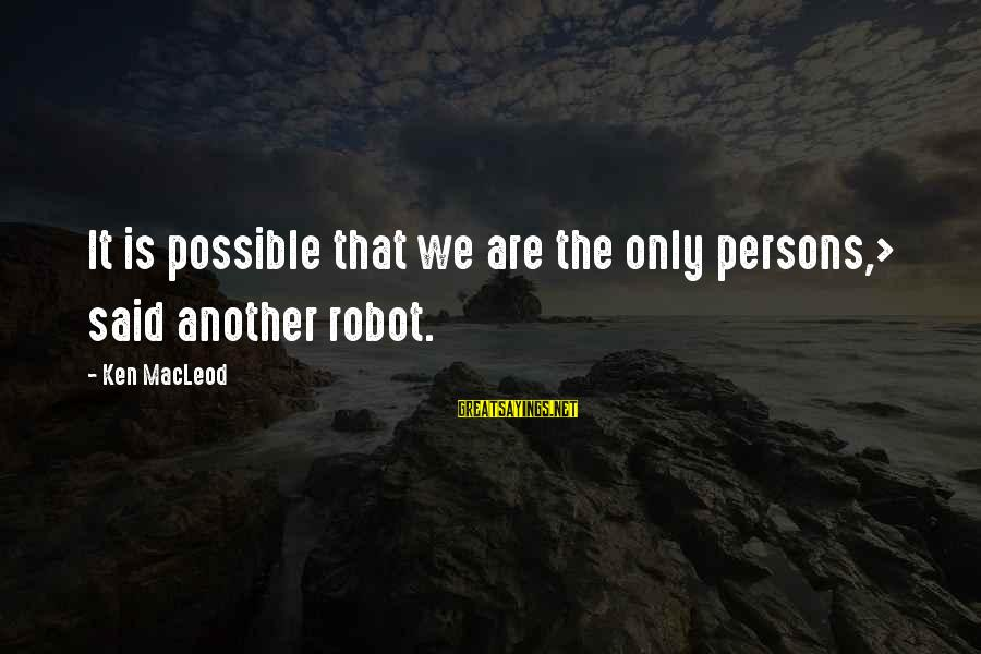 Nuri Muhammad Sayings By Ken MacLeod: It is possible that we are the only persons,> said another robot.