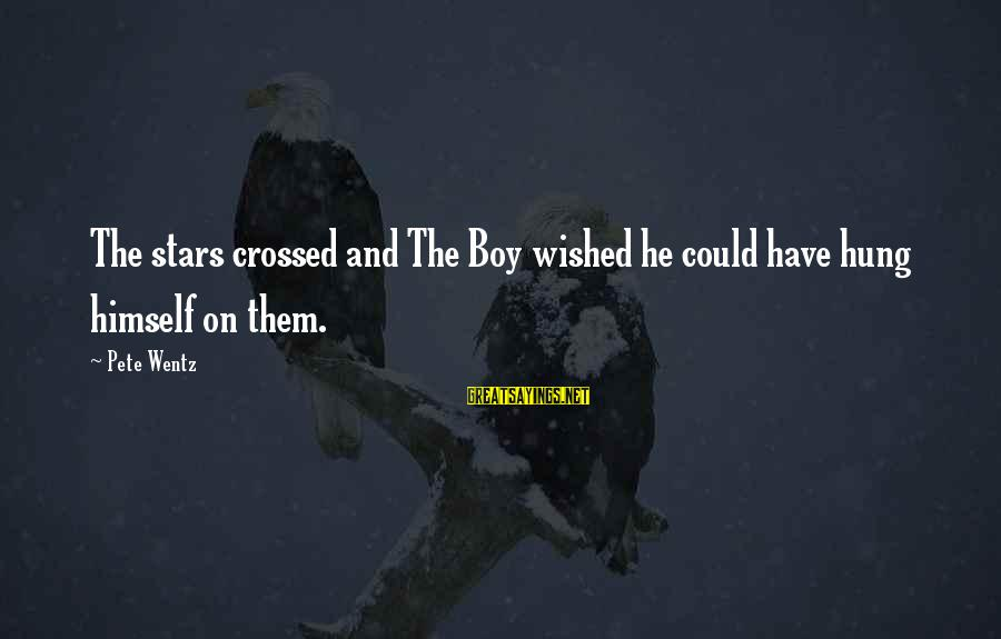 Nuri Muhammad Sayings By Pete Wentz: The stars crossed and The Boy wished he could have hung himself on them.