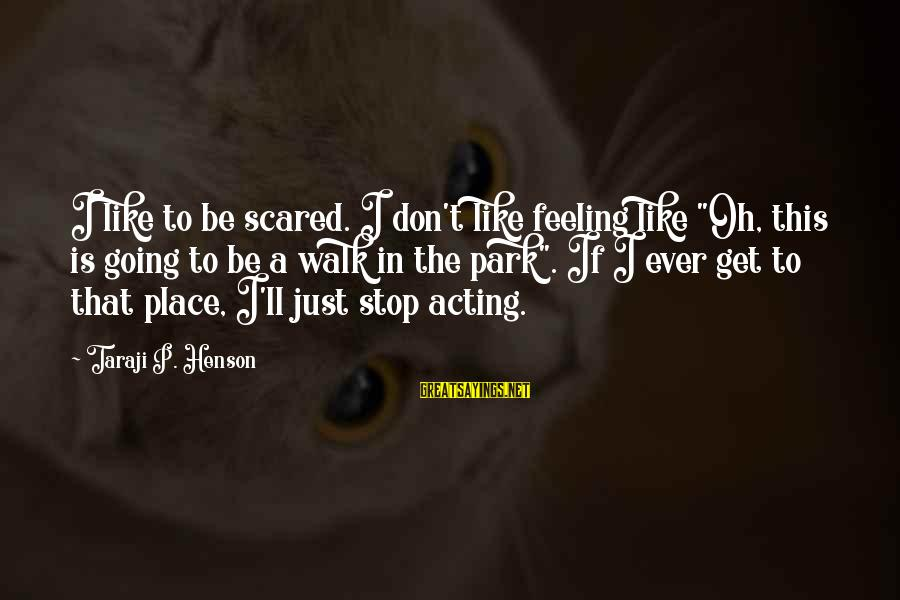 """Nuri Muhammad Sayings By Taraji P. Henson: I like to be scared. I don't like feeling like """"Oh, this is going to"""