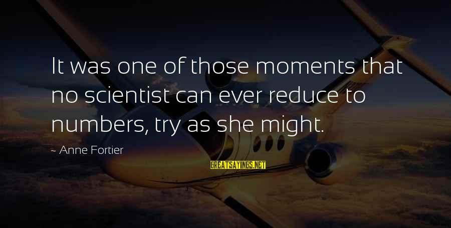 Nurses As Advocates Sayings By Anne Fortier: It was one of those moments that no scientist can ever reduce to numbers, try