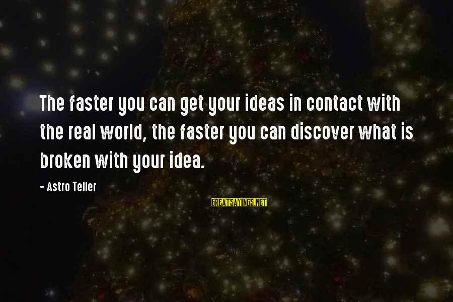 Nurses As Advocates Sayings By Astro Teller: The faster you can get your ideas in contact with the real world, the faster