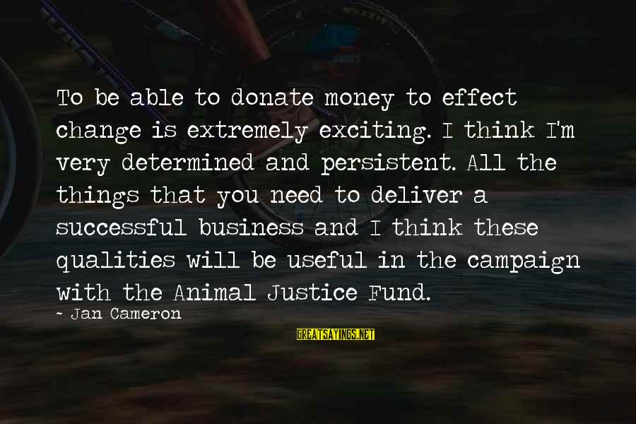 Nursing Assistant Inspirational Sayings By Jan Cameron: To be able to donate money to effect change is extremely exciting. I think I'm