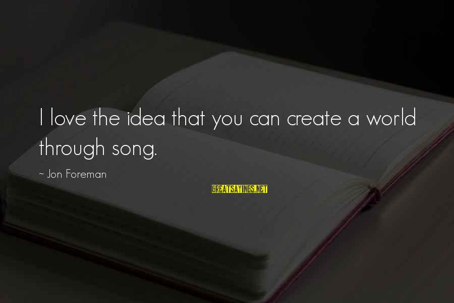 Nursing Assistant Inspirational Sayings By Jon Foreman: I love the idea that you can create a world through song.