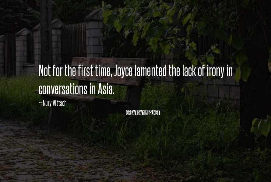 Nury Vittachi Sayings: Not for the first time, Joyce lamented the lack of irony in conversations in Asia.