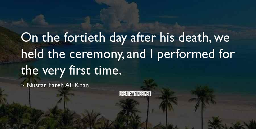 Nusrat Fateh Ali Khan Sayings: On the fortieth day after his death, we held the ceremony, and I performed for