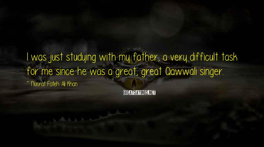 Nusrat Fateh Ali Khan Sayings: I was just studying with my father, a very difficult task for me since he