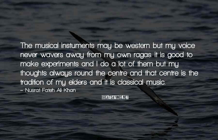 Nusrat Fateh Ali Khan Sayings: The musical instuments may be western but my voice never wavers away from my own