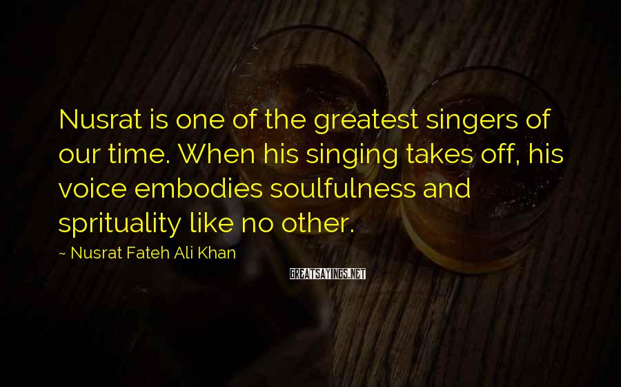 Nusrat Fateh Ali Khan Sayings: Nusrat is one of the greatest singers of our time. When his singing takes off,