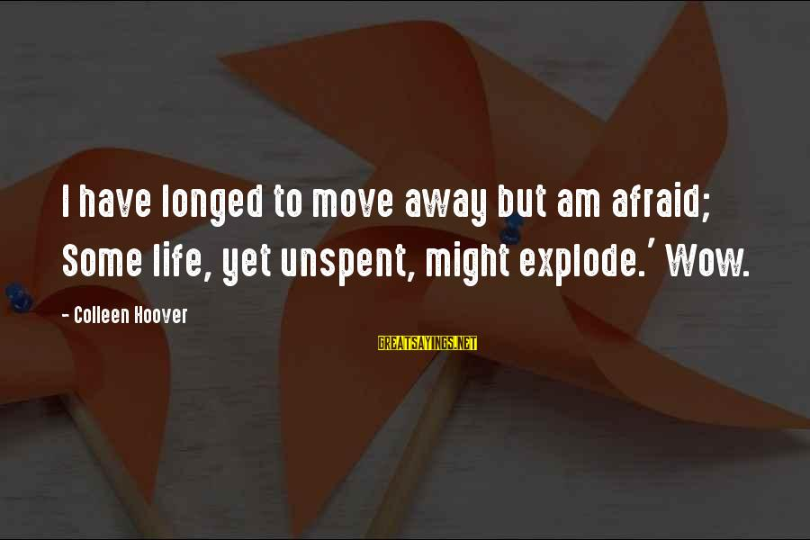 Nvlx Stock Sayings By Colleen Hoover: I have longed to move away but am afraid; Some life, yet unspent, might explode.'