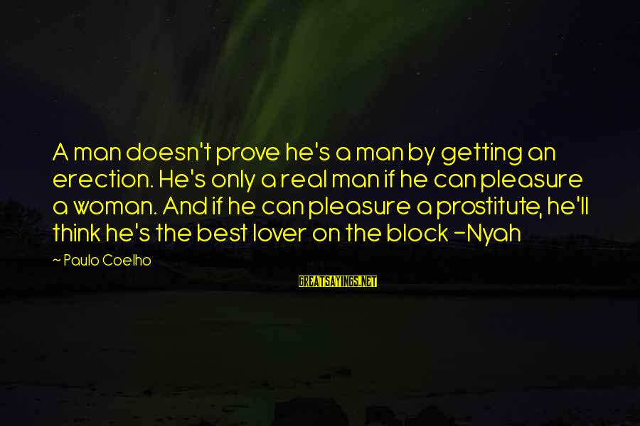 Nyah Sayings By Paulo Coelho: A man doesn't prove he's a man by getting an erection. He's only a real