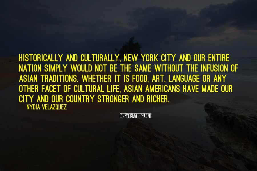 Nydia Velazquez Sayings: Historically and culturally, New York City and our entire nation simply would not be the
