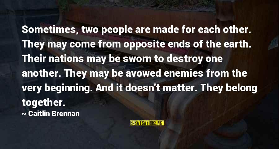 Nymeria Sayings By Caitlin Brennan: Sometimes, two people are made for each other. They may come from opposite ends of
