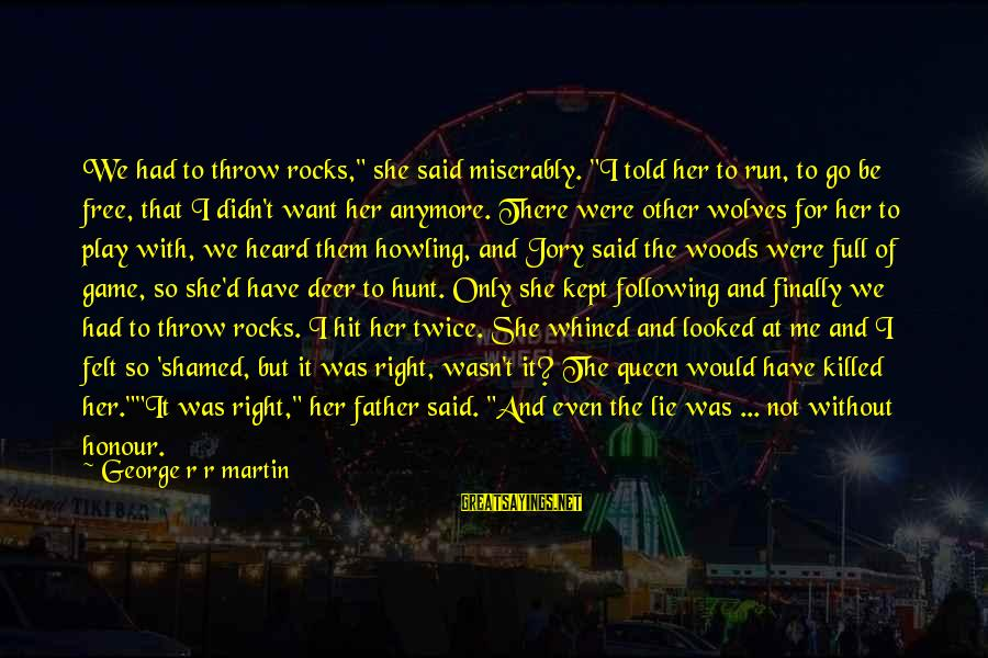 """Nymeria Sayings By George R R Martin: We had to throw rocks,"""" she said miserably. """"I told her to run, to go"""