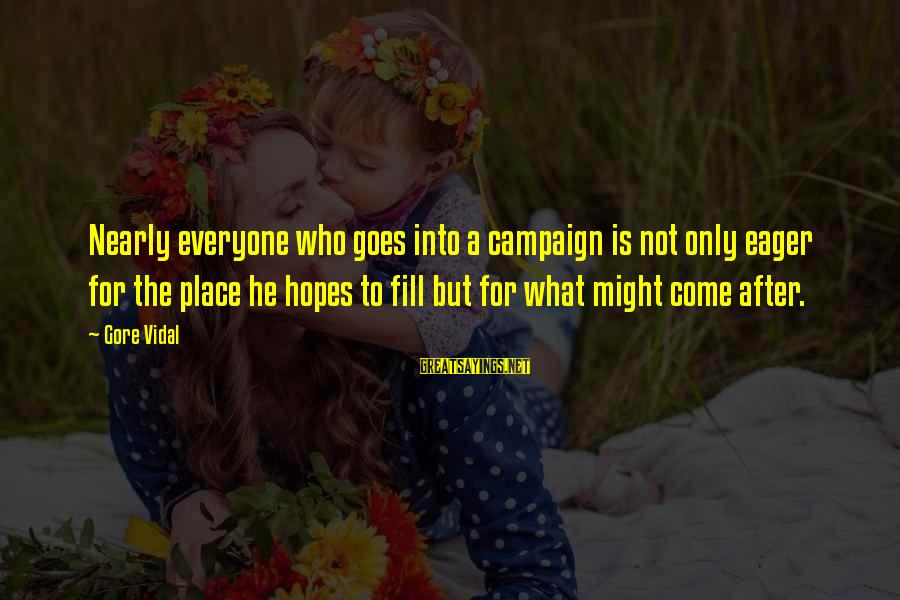 Nymeria Sayings By Gore Vidal: Nearly everyone who goes into a campaign is not only eager for the place he