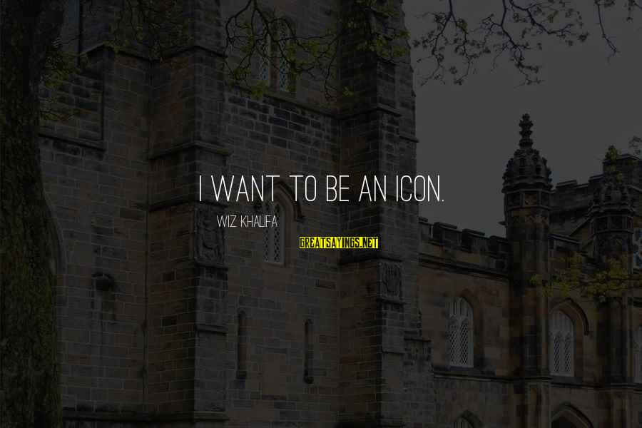 Nymeria Sayings By Wiz Khalifa: I want to be an icon.