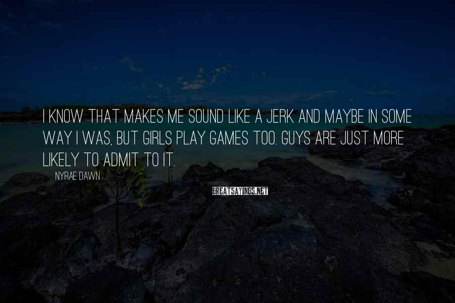 Nyrae Dawn Sayings: I know that makes me sound like a jerk and maybe in some way I