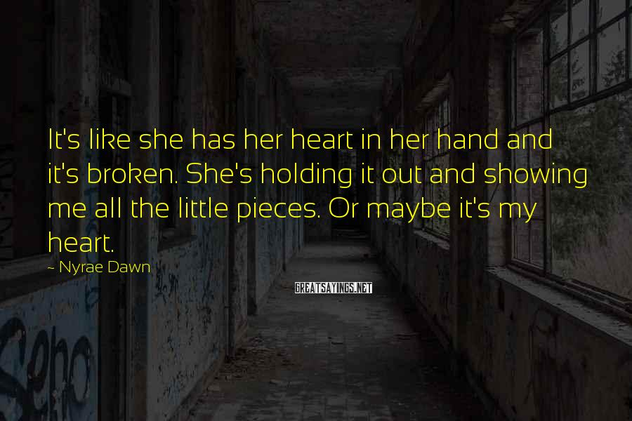 Nyrae Dawn Sayings: It's like she has her heart in her hand and it's broken. She's holding it