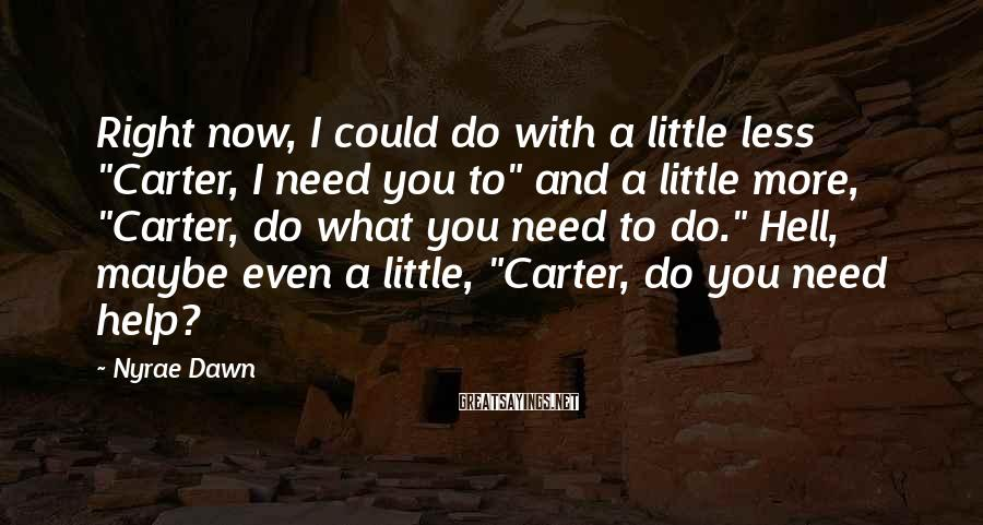 """Nyrae Dawn Sayings: Right now, I could do with a little less """"Carter, I need you to"""" and"""