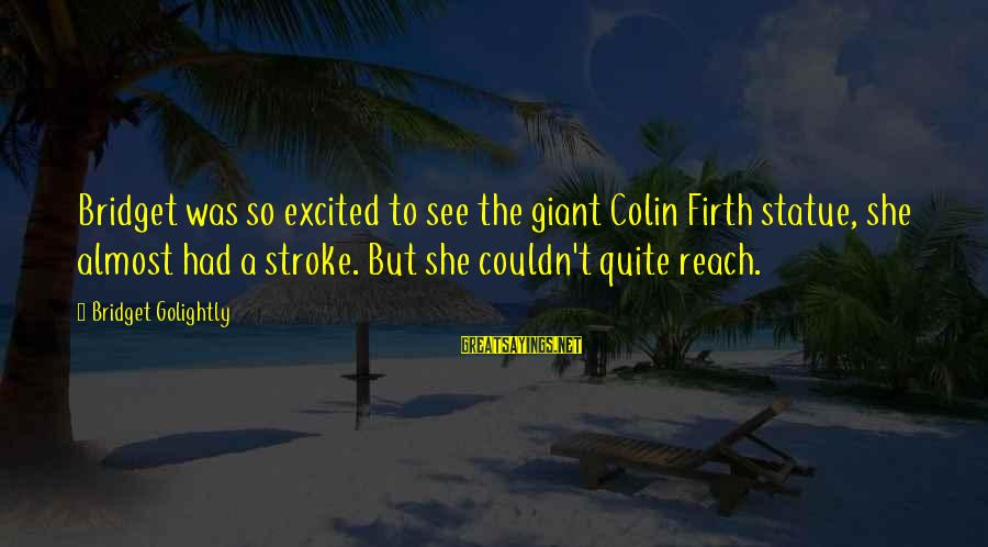 Oap Sayings By Bridget Golightly: Bridget was so excited to see the giant Colin Firth statue, she almost had a