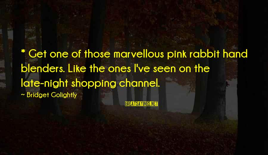 Oap Sayings By Bridget Golightly: * Get one of those marvellous pink rabbit hand blenders. Like the ones I've seen