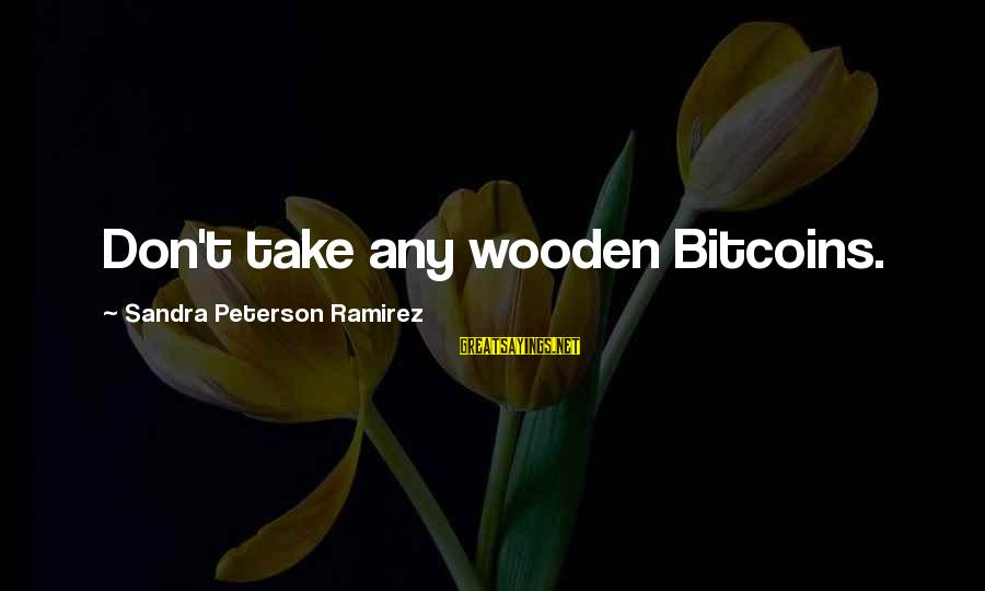 Obessed Sayings By Sandra Peterson Ramirez: Don't take any wooden Bitcoins.