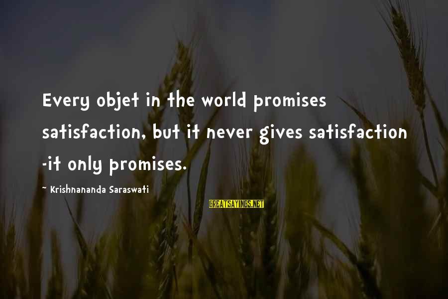 Objet Sayings By Krishnananda Saraswati: Every objet in the world promises satisfaction, but it never gives satisfaction -it only promises.