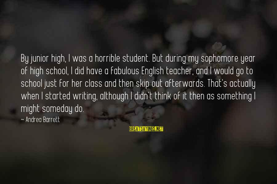 Obseri Sayings By Andrea Barrett: By junior high, I was a horrible student. But during my sophomore year of high
