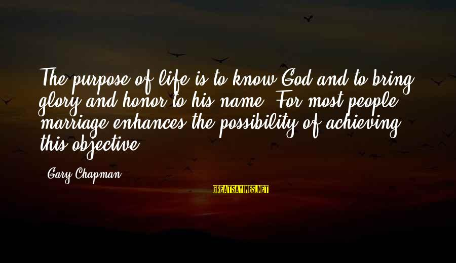 Obseri Sayings By Gary Chapman: The purpose of life is to know God and to bring glory and honor to