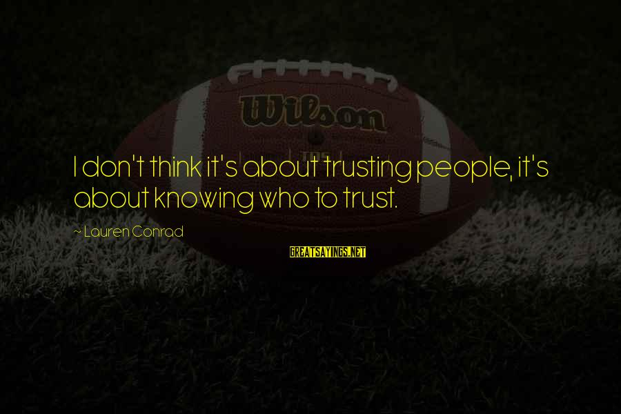 Obseri Sayings By Lauren Conrad: I don't think it's about trusting people, it's about knowing who to trust.