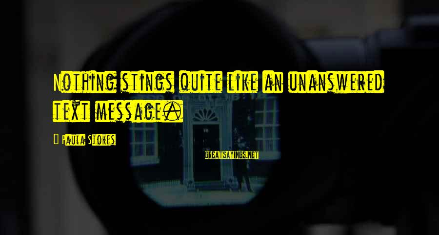 Obseri Sayings By Paula Stokes: Nothing stings quite like an unanswered text message.