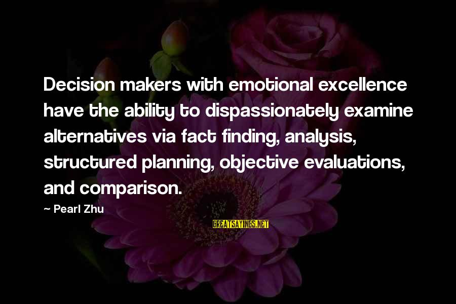 Obseri Sayings By Pearl Zhu: Decision makers with emotional excellence have the ability to dispassionately examine alternatives via fact finding,