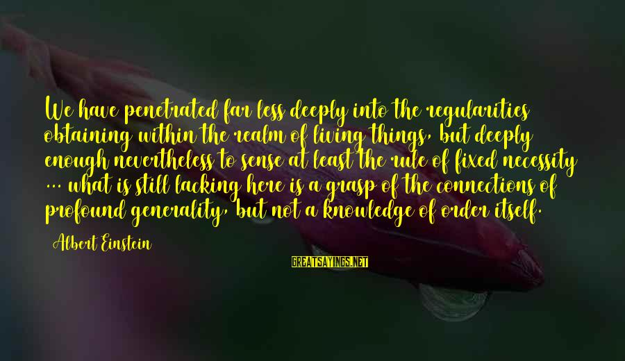 Obtaining Sayings By Albert Einstein: We have penetrated far less deeply into the regularities obtaining within the realm of living